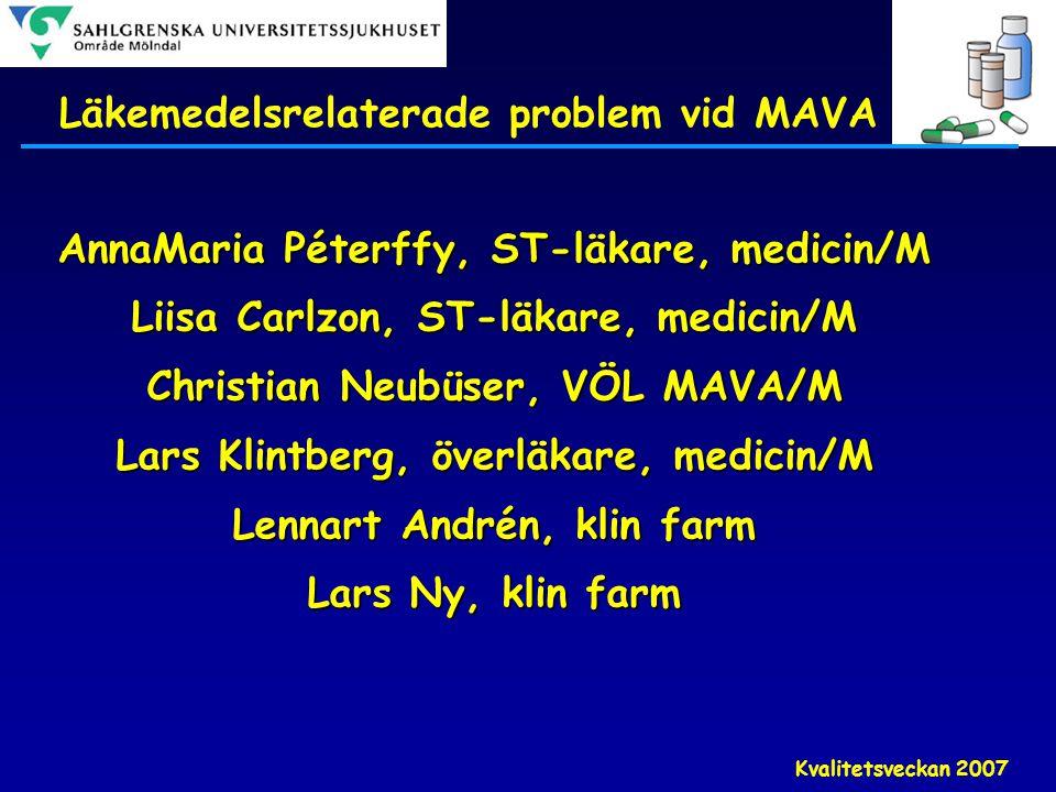Kvalitetsveckan 2007 Läkemedelsrelaterade problem vid MAVA AnnaMaria Péterffy, ST-läkare, medicin/M Liisa Carlzon, ST-läkare, medicin/M Christian Neub