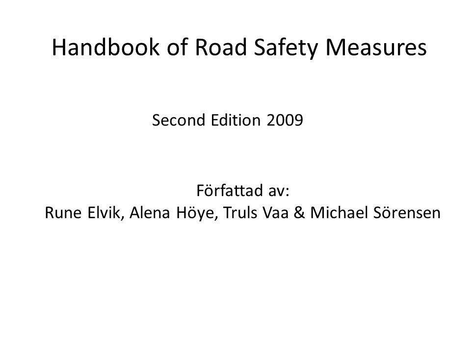 Handbook of Road Safety Measures Författad av: Rune Elvik, Alena Höye, Truls Vaa & Michael Sörensen Second Edition 2009