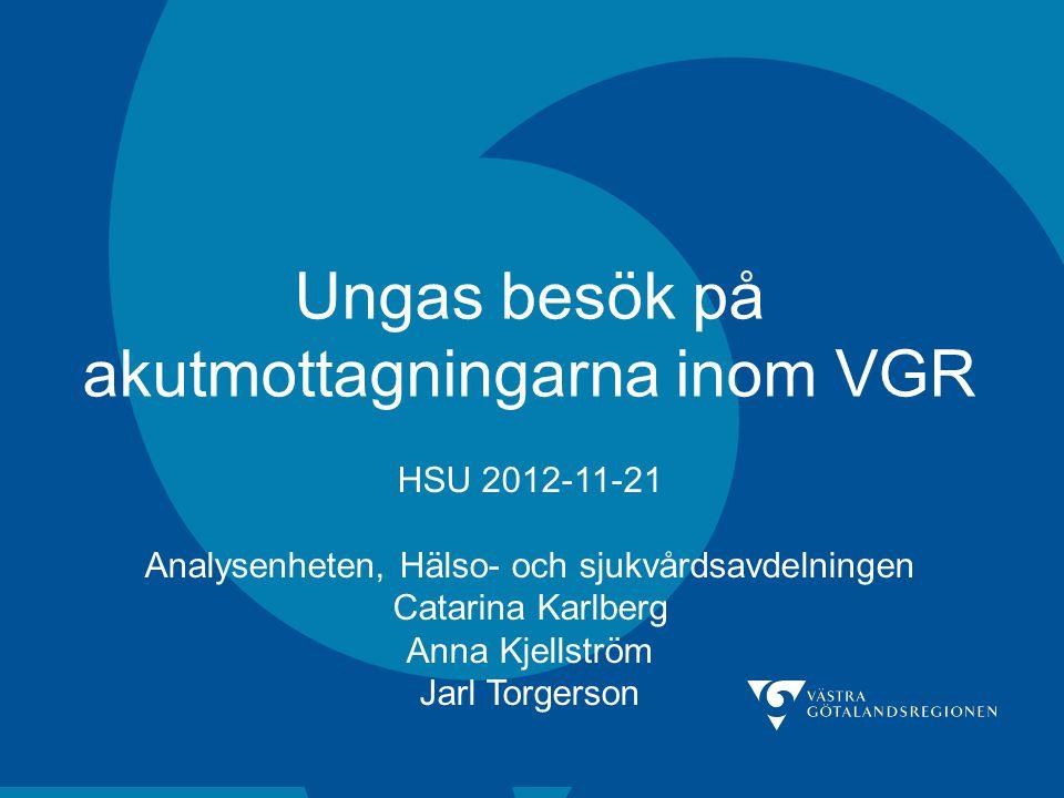 Ungas besök på akutmottagningarna inom VGR HSU 2012-11-21 Analysenheten, Hälso- och sjukvårdsavdelningen Catarina Karlberg Anna Kjellström Jarl Torger