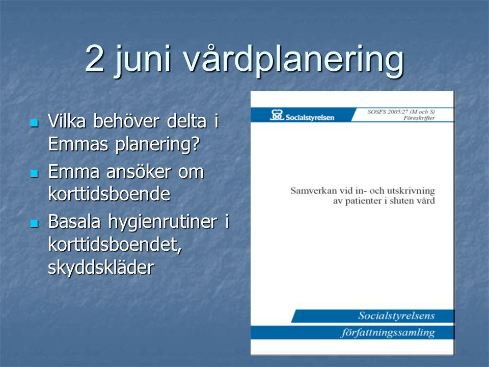 2 juni vårdplanering  Vilka behöver delta i Emmas planering.