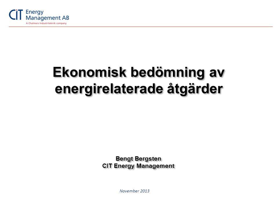 Ekonomisk bedömning av energirelaterade åtgärder November 2013 Bengt Bergsten CIT Energy Management Bengt Bergsten CIT Energy Management