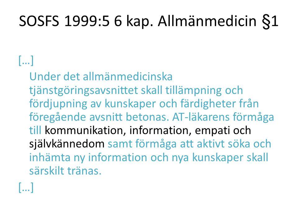 SOSFS 1999:5 6 kap. Allmänmedicin §1 […] Under det allmänmedicinska tjänstgöringsavsnittet skall tillämpning och fördjupning av kunskaper och färdighe