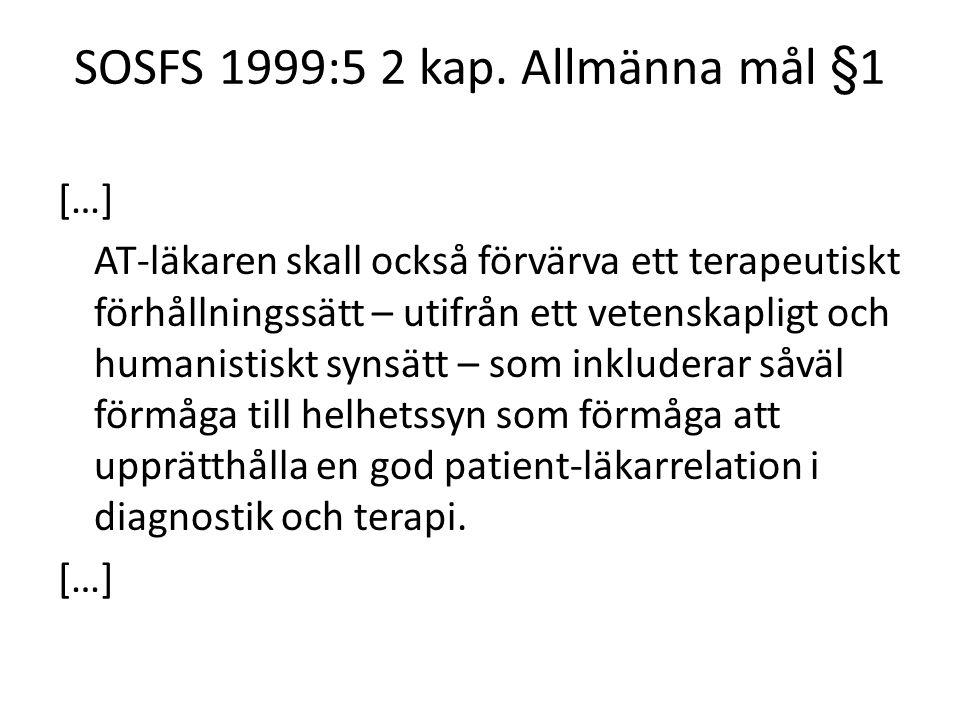 SOSFS 1999:5 2 kap. Allmänna mål §1 […] AT-läkaren skall också förvärva ett terapeutiskt förhållningssätt – utifrån ett vetenskapligt och humanistiskt