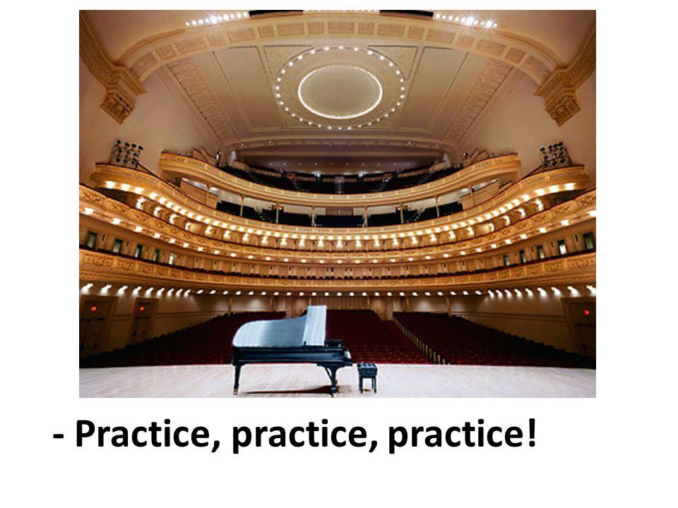 - Practice, practice, practice!