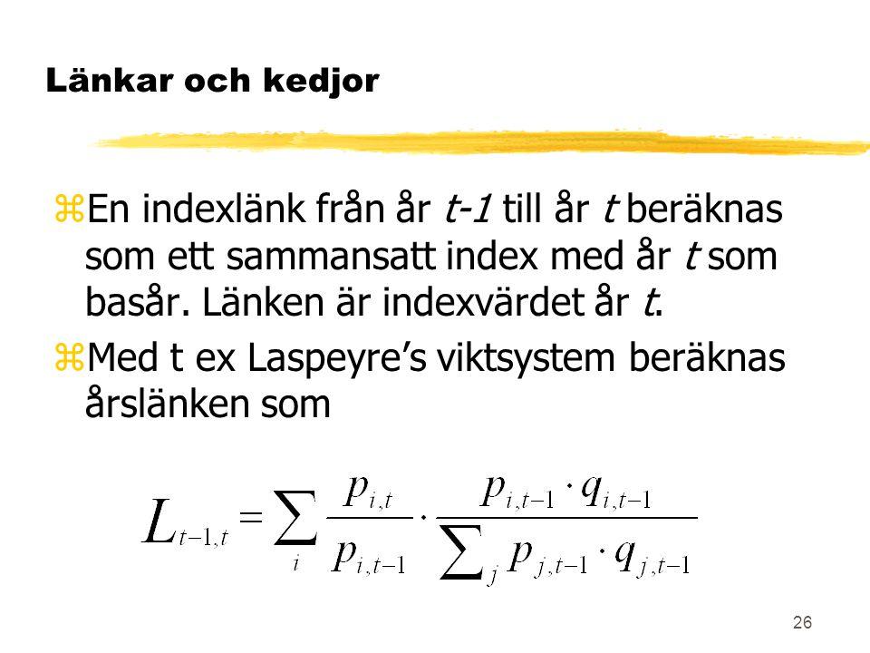 26 Länkar och kedjor zEn indexlänk från år t-1 till år t beräknas som ett sammansatt index med år t som basår. Länken är indexvärdet år t. zMed t ex L