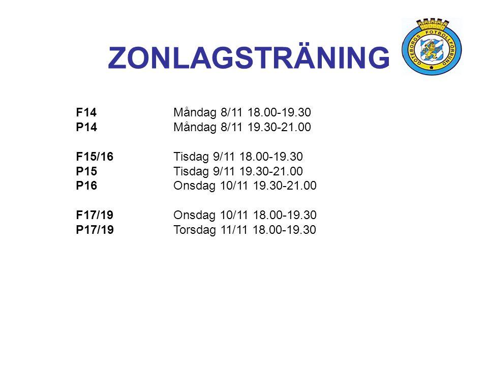 ZONLAGSTRÄNING F14Måndag 8/11 18.00-19.30 P14Måndag 8/11 19.30-21.00 F15/16Tisdag 9/11 18.00-19.30 P15Tisdag 9/11 19.30-21.00 P16Onsdag 10/11 19.30-21