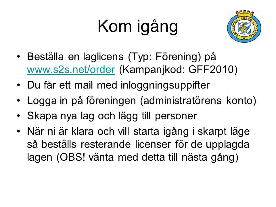 Kom igång •Beställa en laglicens (Typ: Förening) på www.s2s.net/order (Kampanjkod: GFF2010) www.s2s.net/order •Du får ett mail med inloggningsuppifter