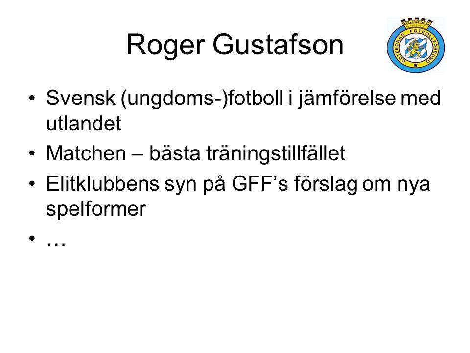 Roger Gustafson •Svensk (ungdoms-)fotboll i jämförelse med utlandet •Matchen – bästa träningstillfället •Elitklubbens syn på GFF's förslag om nya spel