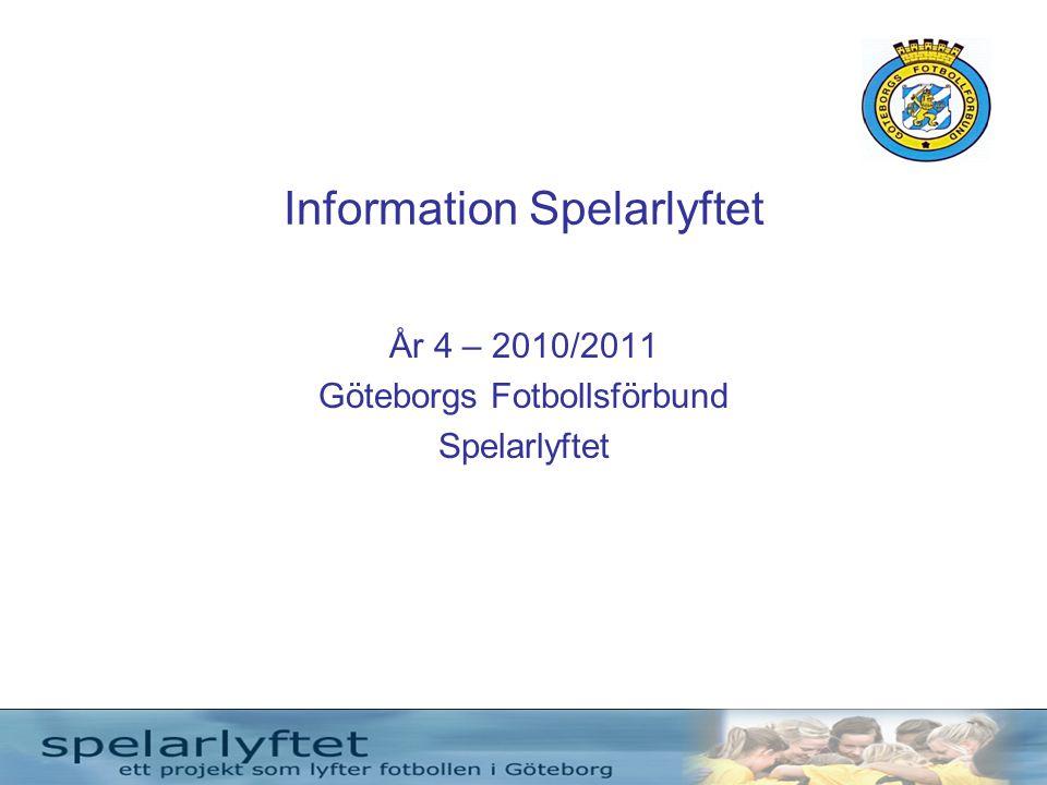 Information Spelarlyftet År 4 – 2010/2011 Göteborgs Fotbollsförbund Spelarlyftet