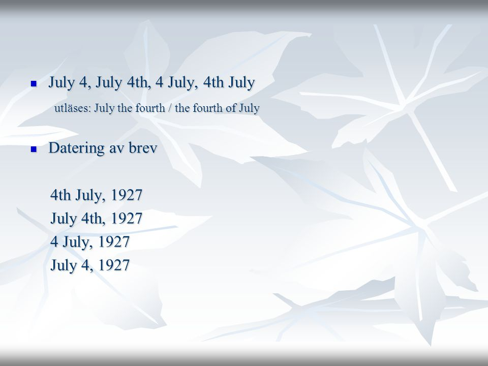  July 4, July 4th, 4 July, 4th July utläses: July the fourth / the fourth of July utläses: July the fourth / the fourth of July  Datering av brev 4th July, 1927 4th July, 1927 July 4th, 1927 July 4th, 1927 4 July, 1927 4 July, 1927 July 4, 1927 July 4, 1927