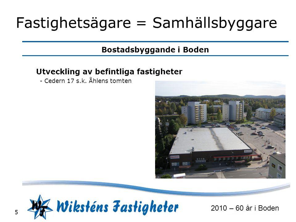Bostadsbyggande i Boden 2010 – 60 år i Boden 5 Fastighetsägare = Samhällsbyggare Utveckling av befintliga fastigheter - Cedern 17 s.k. Åhlens tomten
