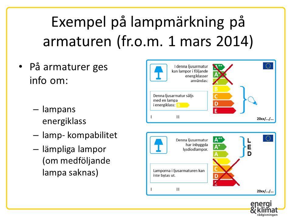 Exempel på lampmärkning på armaturen (fr.o.m. 1 mars 2014) • På armaturer ges info om: – lampans energiklass – lamp- kompabilitet – lämpliga lampor (o
