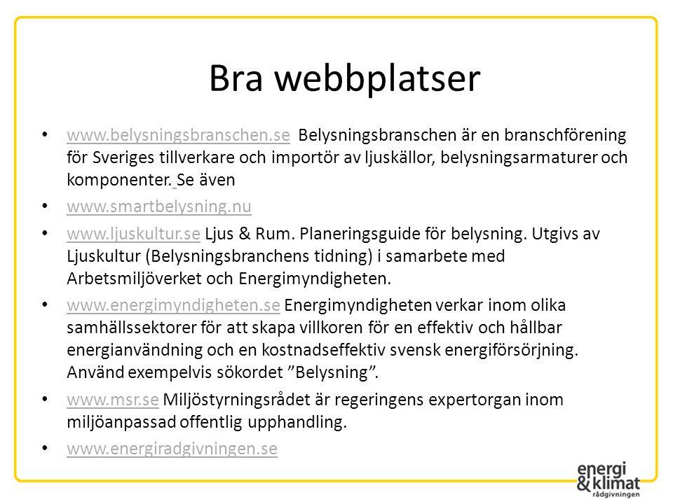 • www.belysningsbranschen.se Belysningsbranschen är en branschförening för Sveriges tillverkare och importör av ljuskällor, belysningsarmaturer och ko
