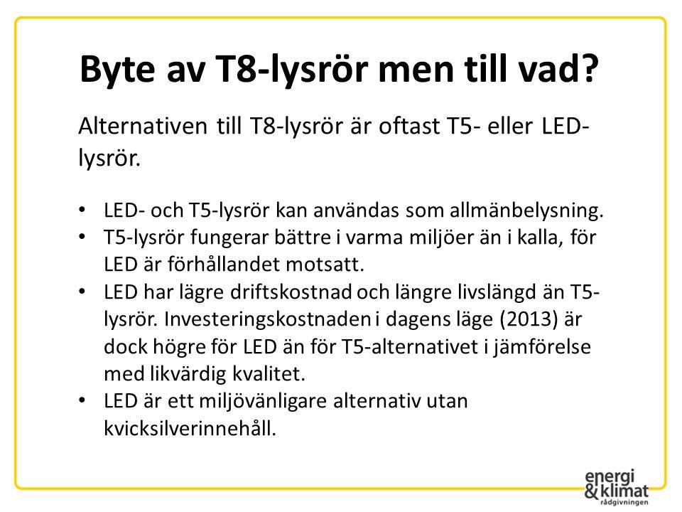 Byte av T8-lysrör men till vad? Alternativen till T8-lysrör är oftast T5- eller LED- lysrör. • LED- och T5-lysrör kan användas som allmänbelysning. •