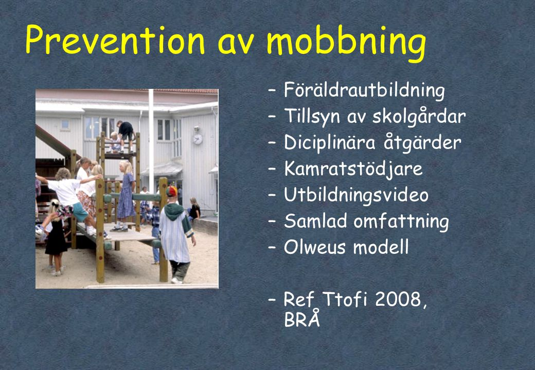 Prevention av mobbning –Föräldrautbildning –Tillsyn av skolgårdar –Diciplinära åtgärder –Kamratstödjare –Utbildningsvideo –Samlad omfattning –Olweus m