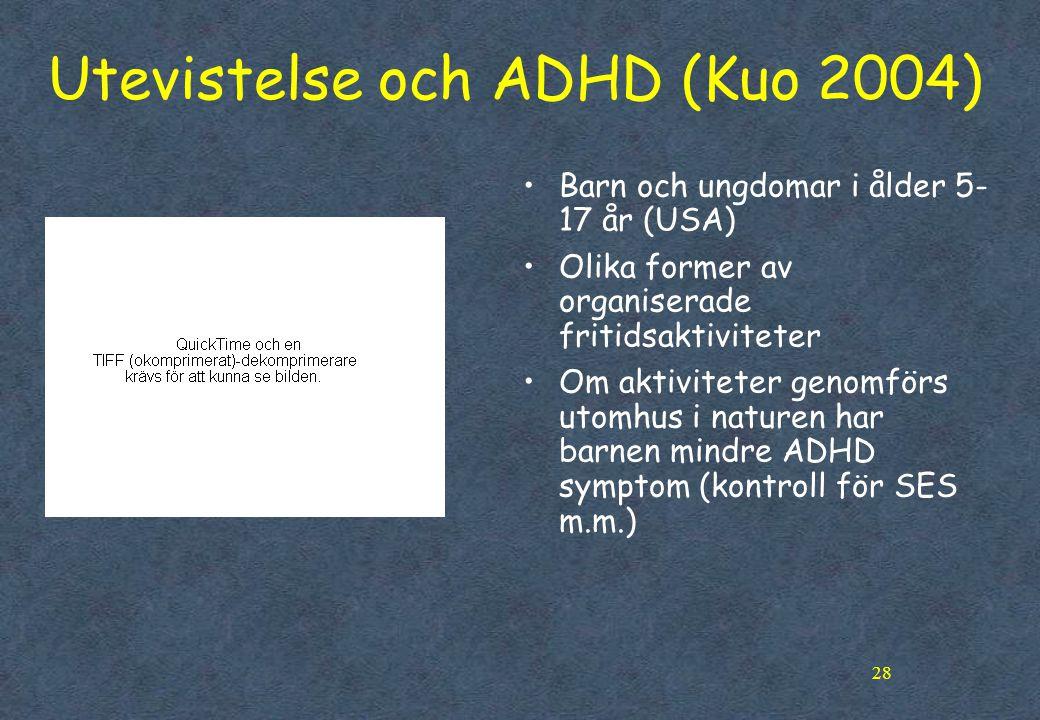 28 Utevistelse och ADHD (Kuo 2004) •Barn och ungdomar i ålder 5- 17 år (USA) •Olika former av organiserade fritidsaktiviteter •Om aktiviteter genomför
