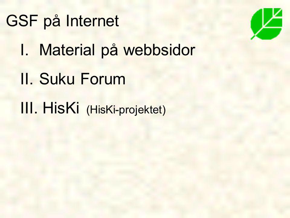 I. Material på webbsidor II. Suku Forum III. HisKi (HisKi-projektet) GSF på Internet