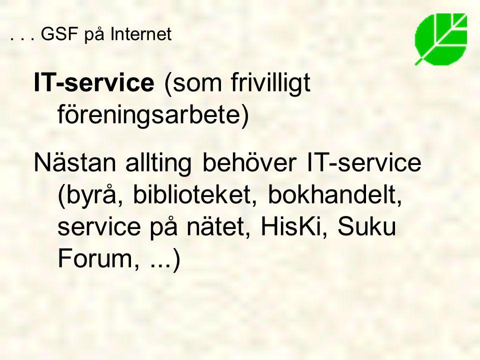 IT-service (som frivilligt föreningsarbete) Nästan allting behöver IT-service (byrå, biblioteket, bokhandelt, service på nätet, HisKi, Suku Forum,...)...