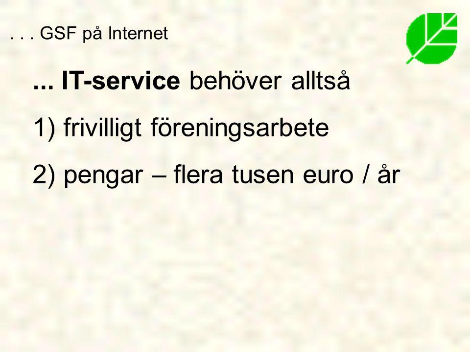 ...IT-service behöver alltså 1) frivilligt föreningsarbete 2) pengar – flera tusen euro / år...