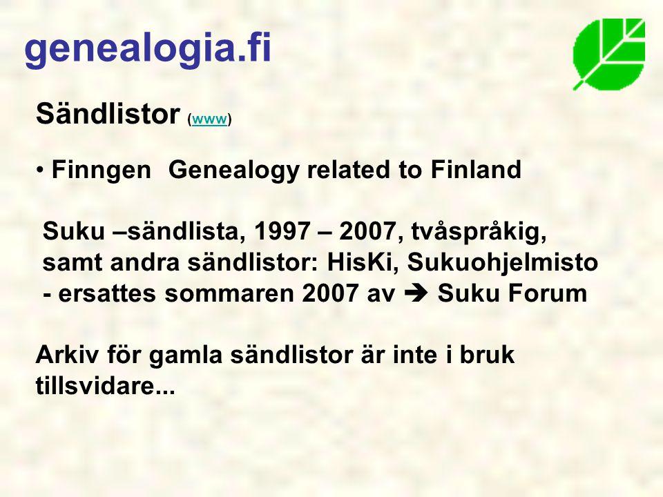 Sändlistor (www)www • Finngen Genealogy related to Finland Suku –sändlista, 1997 – 2007, tvåspråkig, samt andra sändlistor: HisKi, Sukuohjelmisto - ersattes sommaren 2007 av  Suku Forum Arkiv för gamla sändlistor är inte i bruk tillsvidare...