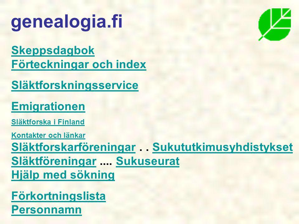 Skeppsdagbok Förteckningar och index Släktforskningsservice Emigrationen Släktforska i Finland Kontakter och länkar SläktforskarföreningarKontakter och länkar Släktforskarföreningar..