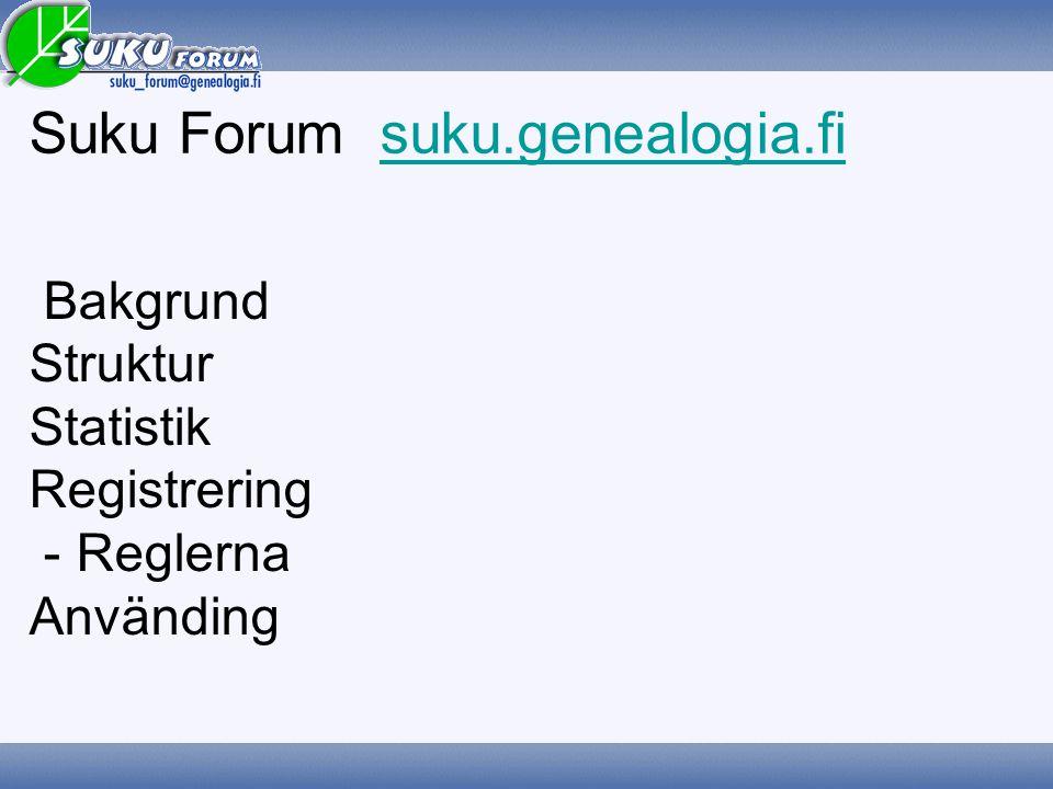 Suku Forum suku.genealogia.fisuku.genealogia.fi Bakgrund Struktur Statistik Registrering - Reglerna Använding