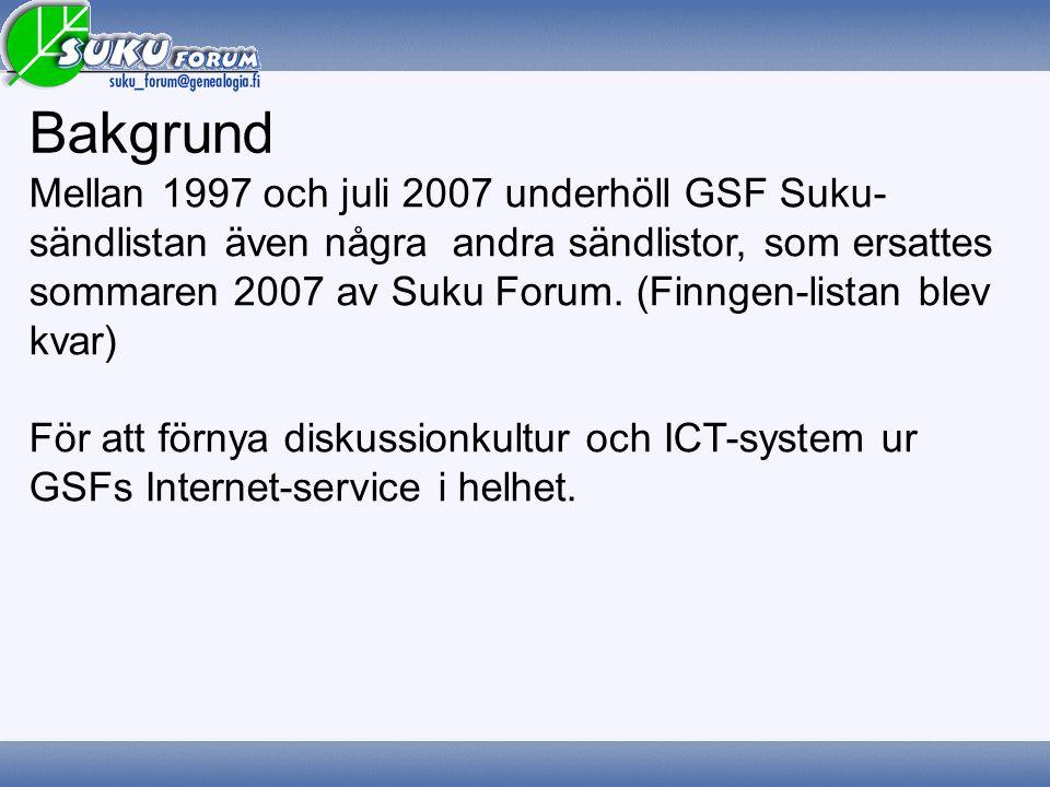 Bakgrund Mellan 1997 och juli 2007 underhöll GSF Suku- sändlistan även några andra sändlistor, som ersattes sommaren 2007 av Suku Forum.