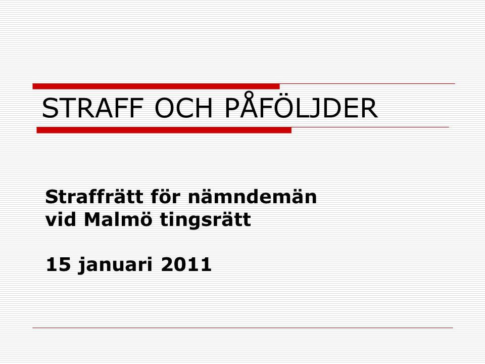 STRAFF OCH PÅFÖLJDER Straffrätt för nämndemän vid Malmö tingsrätt 15 januari 2011