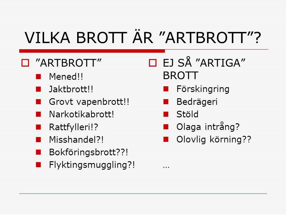 """VILKA BROTT ÄR """"ARTBROTT""""?  """"ARTBROTT""""  Mened!!  Jaktbrott!!  Grovt vapenbrott!!  Narkotikabrott!  Rattfylleri!?  Misshandel?!  Bokföringsbrot"""