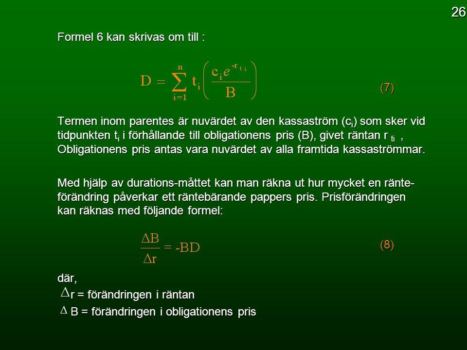 Formel 6 kan skrivas om till : (7) (7) Termen inom parentes är nuvärdet av den kassaström (c i ) som sker vid tidpunkten t i i förhållande till obliga