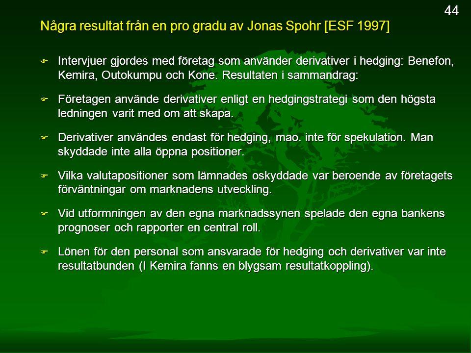 44 Några resultat från en pro gradu av Jonas Spohr [ESF 1997] F Intervjuer gjordes med företag som använder derivativer i hedging: Benefon, Kemira, Ou
