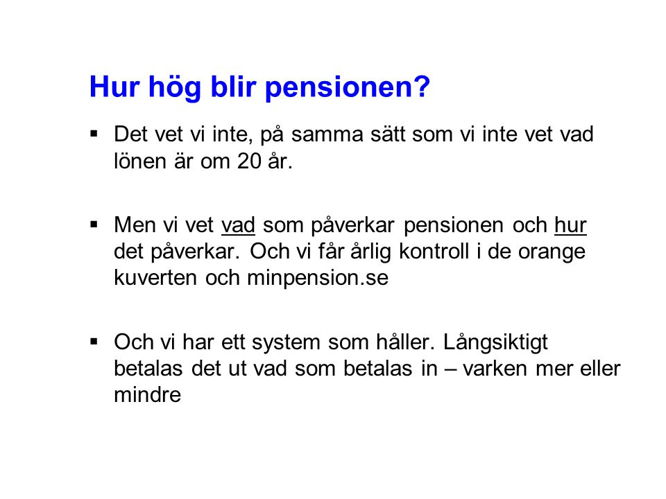 1 Hur hög blir pensionen?  Det vet vi inte, på samma sätt som vi inte vet vad lönen är om 20 år.  Men vi vet vad som påverkar pensionen och hur det
