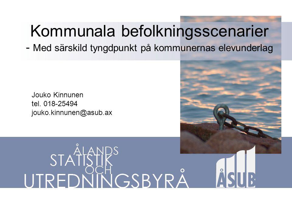 Kommunala befolkningsscenarier - Med särskild tyngdpunkt på kommunernas elevunderlag Jouko Kinnunen tel.