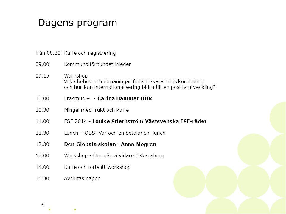 4 från 08.30 Kaffe och registrering 09.00 Kommunalförbundet inleder 09.15Workshop Vilka behov och utmaningar finns i Skaraborgs kommuner och hur kan internationalisering bidra till en positiv utveckling.