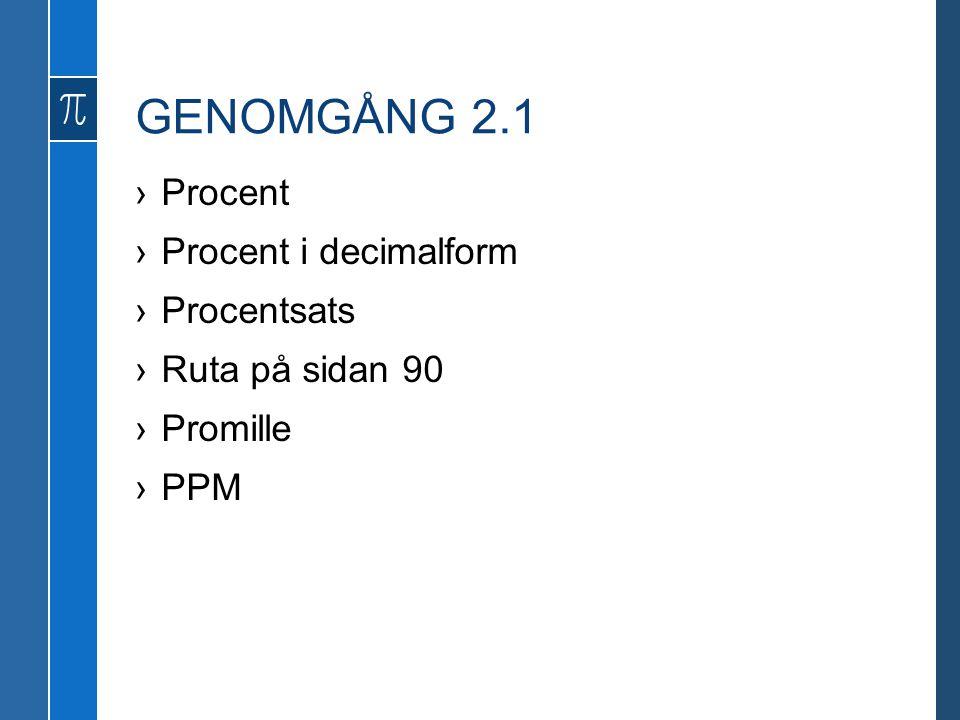 GENOMGÅNG 2.1 ›Procent ›Procent i decimalform ›Procentsats ›Ruta på sidan 90 ›Promille ›PPM