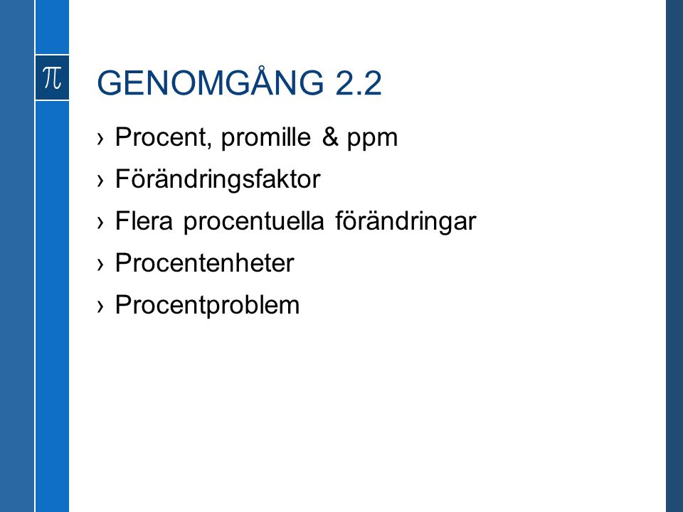 GENOMGÅNG 2.2 ›Procent, promille & ppm ›Förändringsfaktor ›Flera procentuella förändringar ›Procentenheter ›Procentproblem
