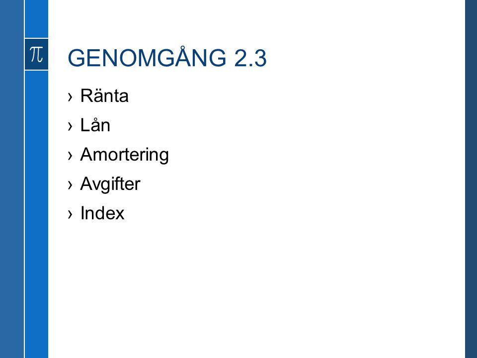 GENOMGÅNG 2.3 ›Ränta ›Lån ›Amortering ›Avgifter ›Index