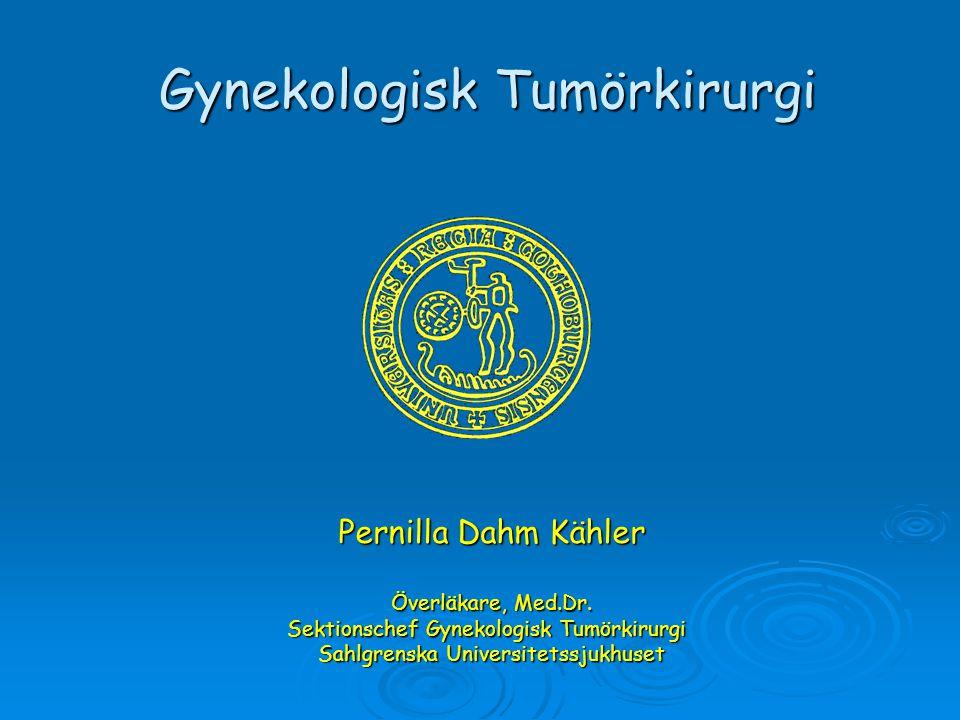 Pernilla Dahm Kähler Överläkare, Med.Dr. Sektionschef Gynekologisk Tumörkirurgi Sahlgrenska Universitetssjukhuset Gynekologisk Tumörkirurgi Gynekologi