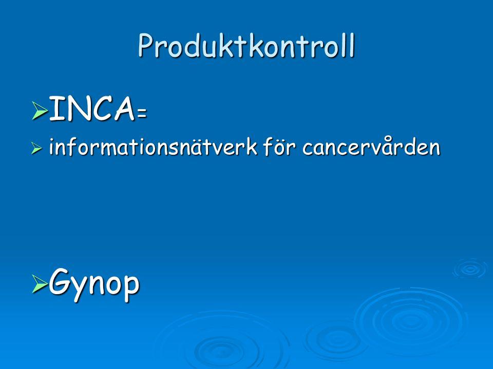 Produktkontroll  INCA =  informationsnätverk för cancervården  Gynop