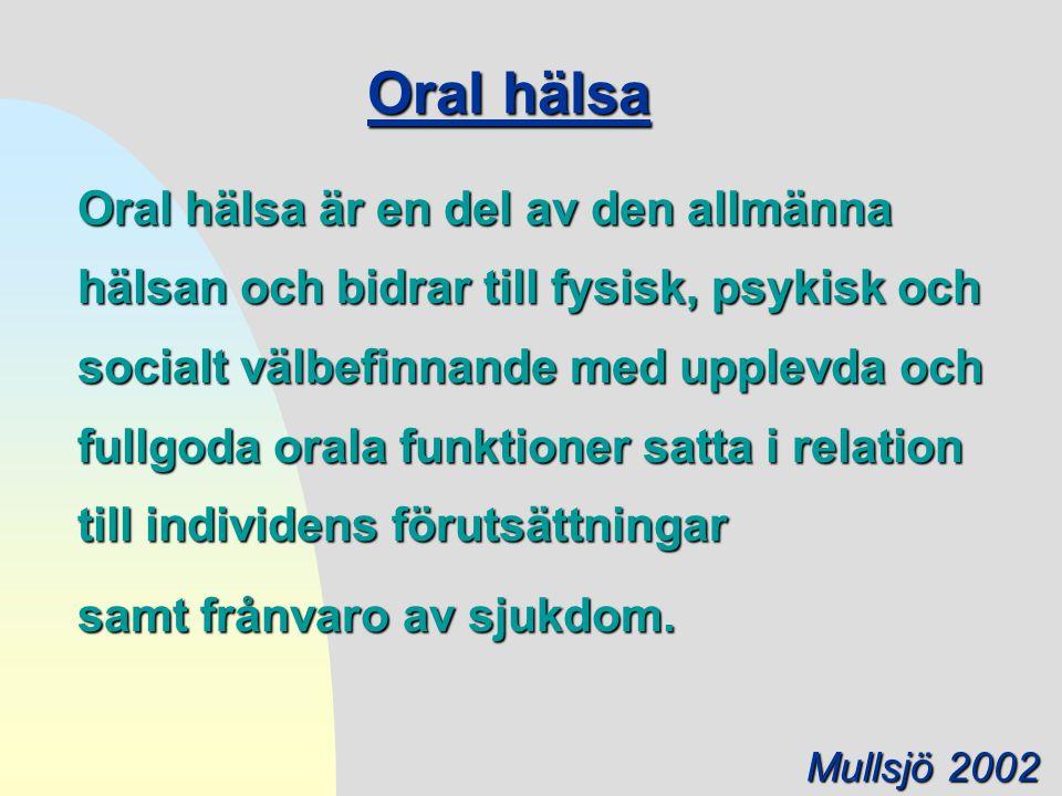 Oral hälsa Oral hälsa är en del av den allmänna hälsan och bidrar till fysisk, psykisk och socialt välbefinnande med upplevda och fullgoda orala funkt