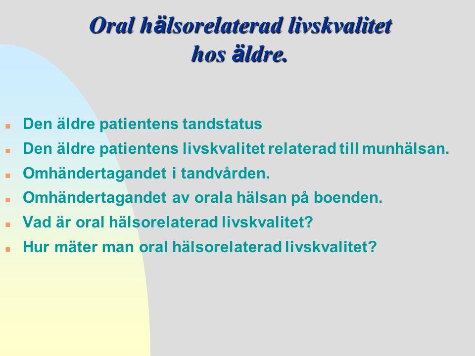 n Den äldre patientens tandstatus n Den äldre patientens livskvalitet relaterad till munhälsan. n Omhändertagandet i tandvården. n Omhändertagandet av