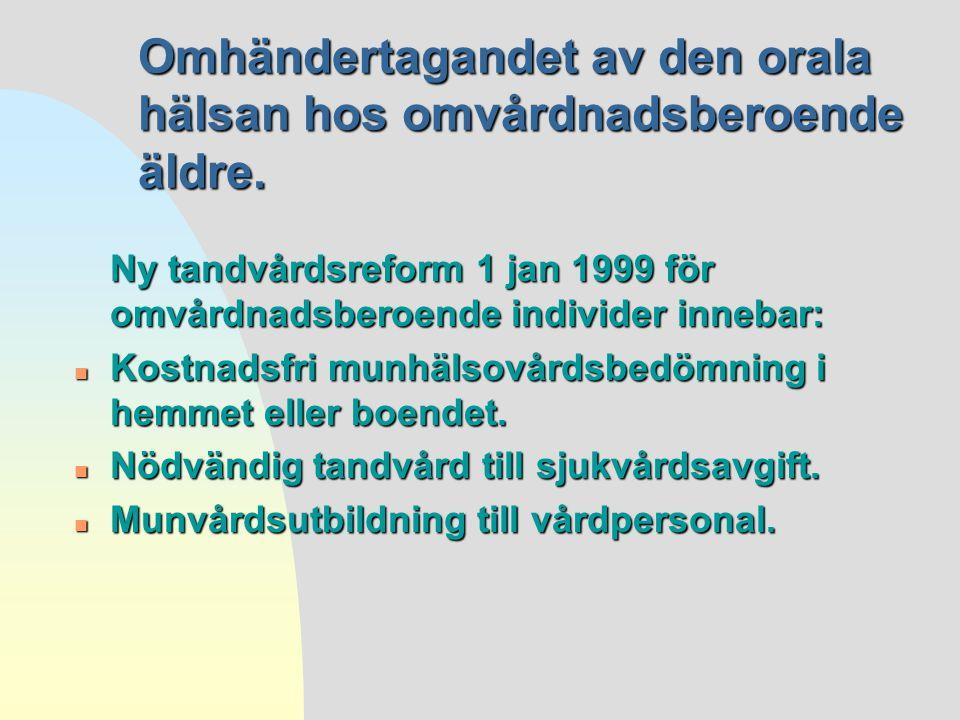 Omhändertagandet av den orala hälsan hos omvårdnadsberoende äldre. Ny tandvårdsreform 1 jan 1999 för omvårdnadsberoende individer innebar: n Kostnadsf