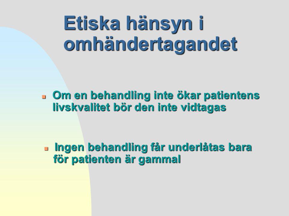 Etiska hänsyn i omhändertagandet n Om en behandling inte ökar patientens livskvalitet bör den inte vidtagas n Ingen behandling får underlåtas bara för