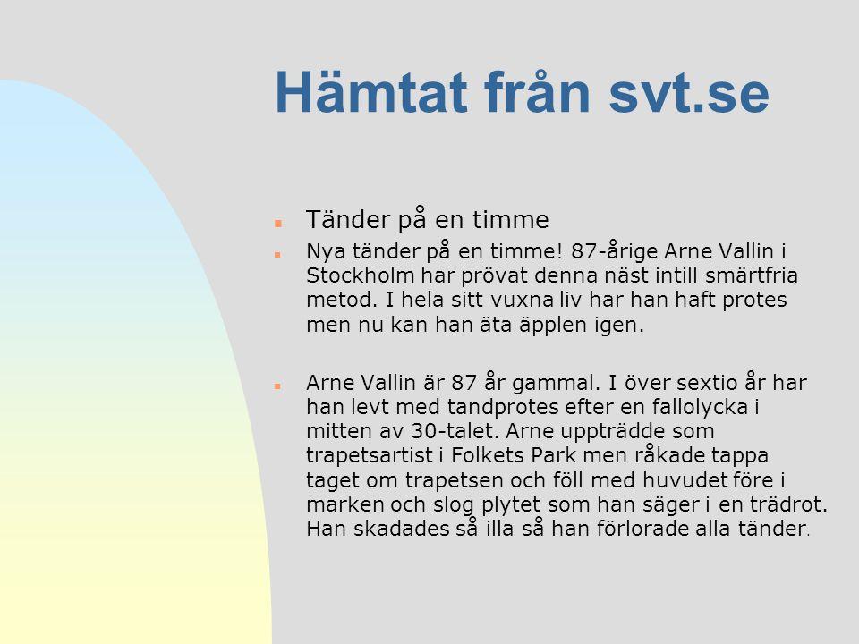 Hämtat från svt.se n Tänder på en timme Tänder på en timme n Nya tänder på en timme! 87-årige Arne Vallin i Stockholm har prövat denna näst intill smä