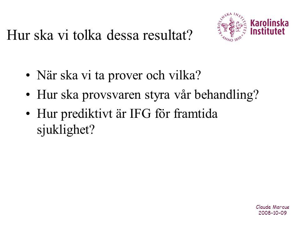 Hur ska vi tolka dessa resultat? •När ska vi ta prover och vilka? •Hur ska provsvaren styra vår behandling? •Hur prediktivt är IFG för framtida sjukli
