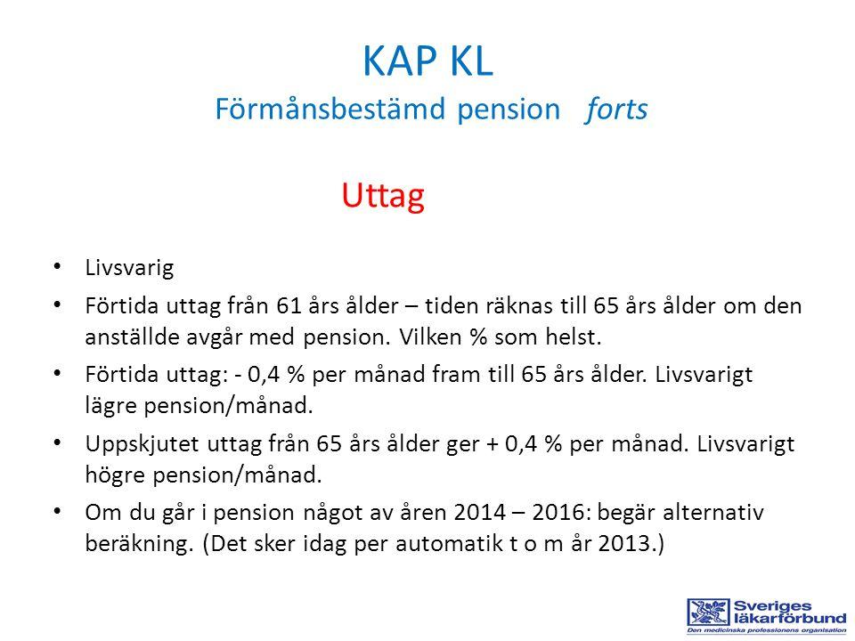 KAP KL Förmånsbestämd pension forts • Livsvarig • Förtida uttag från 61 års ålder – tiden räknas till 65 års ålder om den anställde avgår med pension.