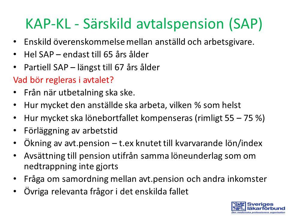 KAP-KL - Särskild avtalspension (SAP) • Enskild överenskommelse mellan anställd och arbetsgivare. • Hel SAP – endast till 65 års ålder • Partiell SAP