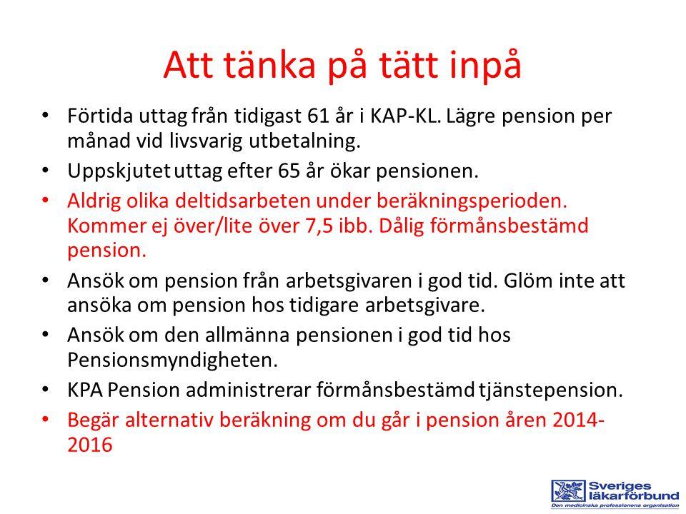 Att tänka på tätt inpå • Förtida uttag från tidigast 61 år i KAP-KL. Lägre pension per månad vid livsvarig utbetalning. • Uppskjutet uttag efter 65 år
