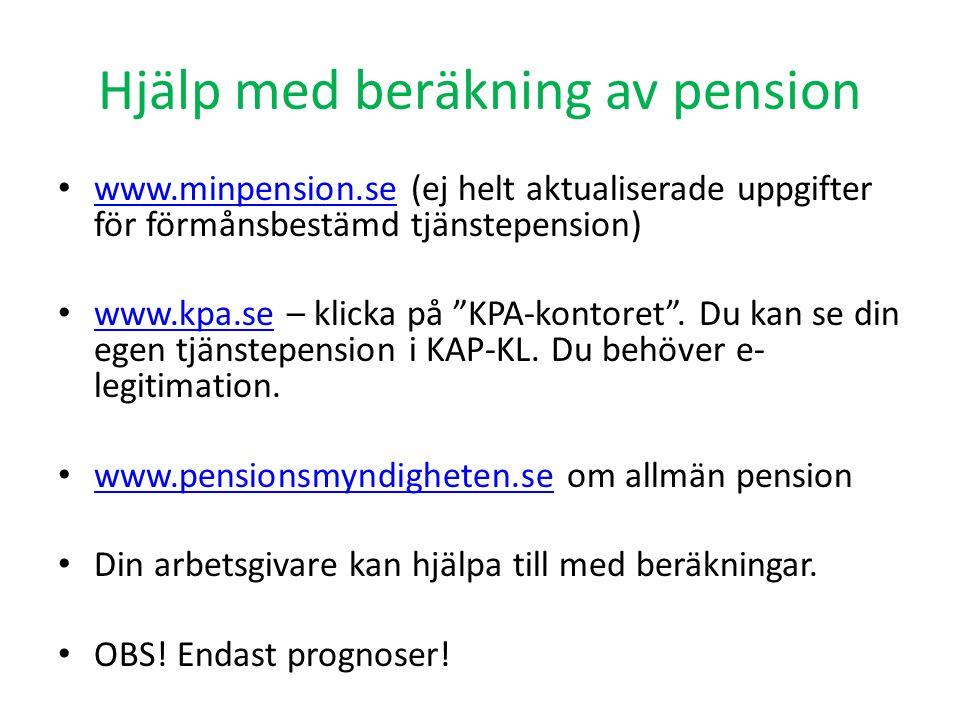 Hjälp med beräkning av pension • www.minpension.se (ej helt aktualiserade uppgifter för förmånsbestämd tjänstepension) www.minpension.se • www.kpa.se
