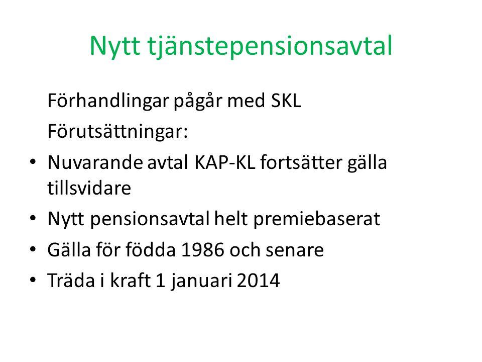Nytt tjänstepensionsavtal Förhandlingar pågår med SKL Förutsättningar: • Nuvarande avtal KAP-KL fortsätter gälla tillsvidare • Nytt pensionsavtal helt premiebaserat • Gälla för födda 1986 och senare • Träda i kraft 1 januari 2014